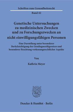 Genetische Untersuchungen zu medizinischen Zwecken und zu Forschungszwecken an nicht einwilligungsfähigen Personen. von Meyer,  Kathrin