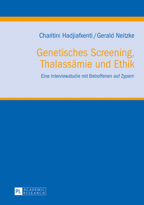 Genetisches Screening, Thalassämie und Ethik von Hadjiafxenti,  Charitini, Neitzke,  Gerald