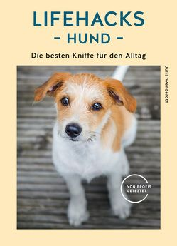 Lifehacks Hund von Wenderoth,  Julia