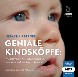 Geniale Kindsköpfe: Wie Babys die Welt erforschen und was wir von ihnen lernen können von Berger,  Sebastian