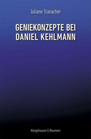 Geniekonzepte bei Daniel Kehlmann von Tranacher,  Juliane
