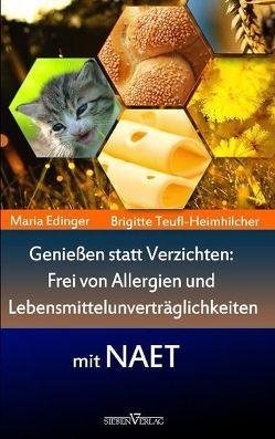 Genießen statt verzichten – Frei von Allergien und Lebensmittelunverträglichkeiten mit NAET von Edinger,  Maria, Teufl-Heimhilcher,  Brigitte
