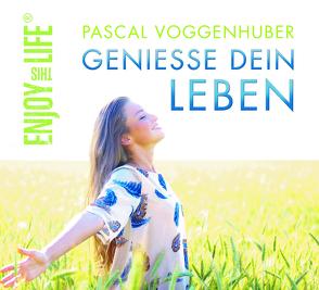 Genieße dein Leben von Voggenhuber,  Pascal