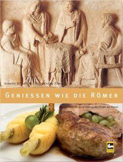Geniessen wie die Römer von Eiben,  Hans G, Köwerich,  Annette