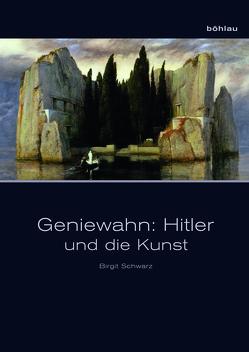 Geniewahn: Hitler und die Kunst von Schwarz,  Birgit