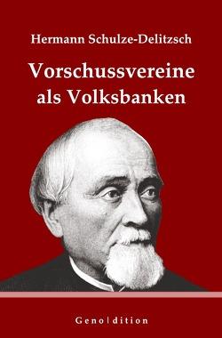 geno | dition / Hermann Schulze-Delitzsch: Vorschussvereine als Volksbanken von Brendel,  Marvin