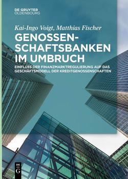 Genossenschaftsbanken im Umbruch von Fischer,  Matthias, Voigt,  Kai-Ingo