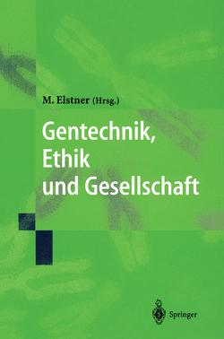 Gentechnik, Ethik und Gesellschaft von Bayertz,  Kurt, Beck-Gernsheim,  E., Elstner,  M., Elstner,  Marcus, Garbe,  D., Gill,  B., Gottschalk,  N., Hubig,  C., Kollek,  R., Mieth,  D., Müller-Hill,  B., Runtenberg,  C., Winnacker,  E.-L., Wolff,  G