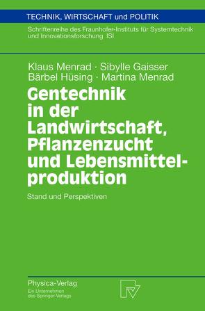 Gentechnik in der Landwirtschaft, Pflanzenzucht und Lebensmittelproduktion von Gaisser,  Sibylle, Hüsing,  Bärbel, Menrad,  Klaus, Menrad,  Martina