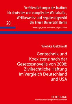 Gentechnik und Koexistenz nach der Gesetzesnovelle von 2008: Zivilrechtliche Haftung im Vergleich Deutschland und USA von Gebhardt,  Wiebke