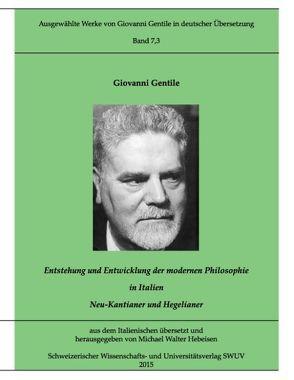 Gentile-Edition, Bd. 7,3: Entstehung und Entwicklung der modernen Philosophie in Italien (I) von Gentile,  Giovanni, Hebeisen,  Michael Walter