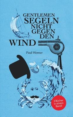 Gentlemen segeln nicht gegen den Wind von Werner,  Paul