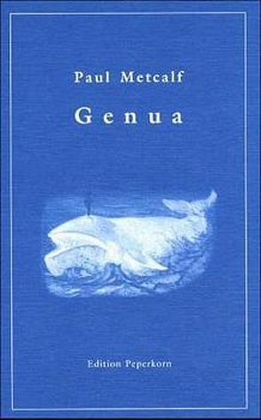 Genua. Geschichten von unerhörten Begebenheiten von Metcalf,  Paul, Schomecker,  Anke
