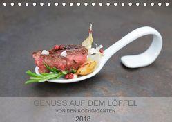 GENUSS AUF DEM LÖFFEL (Tischkalender 2018 DIN A5 quer) von KOCHGIGANTEN,  k.A.