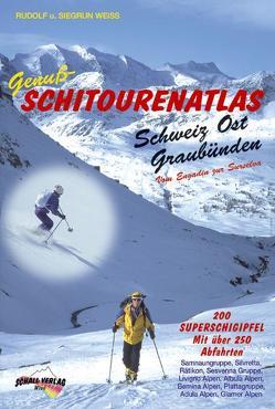 Genuss-Schitourenatlas Schweiz Ost /Graubünden von Weiss,  Rudolf, Weiss,  Siegrun