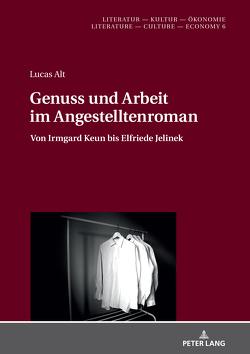 Genuss und Arbeit im Angestelltenroman von Alt,  Lucas