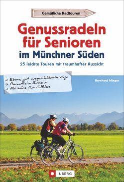 Genussradeln für Senioren im Münchner Süden von Irlinger,  Bernhard