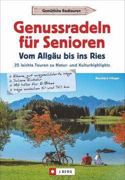 Genussradeln für Senioren vom Allgäu bis ins Ries von Irlinger,  Bernhard