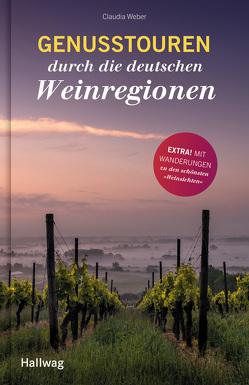 Genusstouren durch die deutschen Weinregionen von Weber,  Claudia