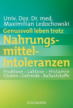 Genussvoll leben trotz Nahrungsmittel-Intoleranzen von Ledochowski,  Maximilian