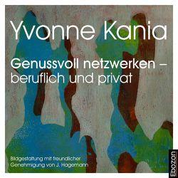 Genussvoll netzwerken – beruflich und privat von Andreas,  Gregori, Yvonne,  Kania