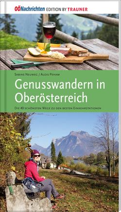 Genusswandern in Oberösterreich. Die schönsten Wege zu den besten Einkehrstationen von Neuweg,  Sabine, Peham,  Alois