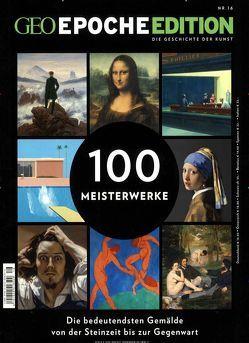 GEO Epoche Edition / GEO Epoche Edition 16/2017 – 100 Meisterwerke von Schaper,  Michael