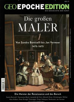 GEO Epoche Edition / GEO Epoche Edition 17/2018 – Die großen Maler 1475 – 1675 (Teil 1) von Schaper,  Michael