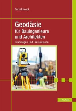 Geodäsie für Bauingenieure und Architekten von Noack,  Gerold