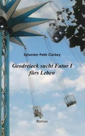 Geodreieck sucht Futur I fürs Leben von Clarkey,  Sylvester Pettr