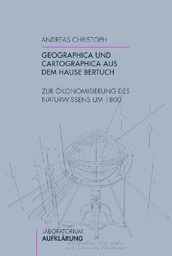 Geographica und Cartographica aus dem Hause Bertuch von Christoph,  Andreas