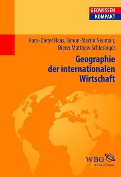 Geographie der internationalen Wirtschaft von Cyffka,  Bernd, David,  Karen, Haas,  Hans-Dieter, Neumair,  Simon-Martin, Schlesinger,  Dieter, Schmude,  Jürgen