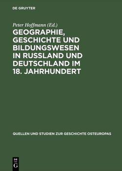 Geographie, Geschichte und Bildungswesen in Rußland und Deutschland im 18. Jahrhundert von Hoffmann,  Peter