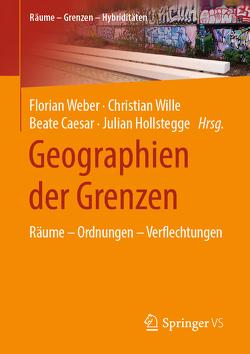 Geographien der Grenzen von Caesar,  Beate, Hollstegge,  Julian, Weber,  Florian, Wille,  Christian