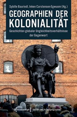 Geographien der Kolonialität von Bauriedl,  Sybille, Carstensen-Egwuom,  Inken