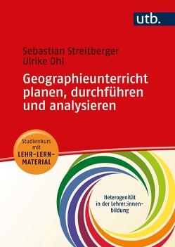 Geographieunterricht planen, durchführen und analysieren von Ohl,  Ulrike, Streitberger,  Sebastian