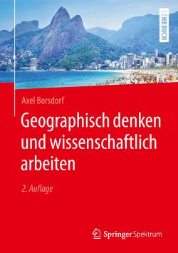 Geographisch denken und wissenschaftlich arbeiten von Borsdorf,  Axel