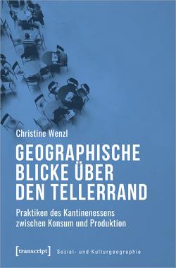 Geographische Blicke über den Tellerrand von Wenzl,  Christine