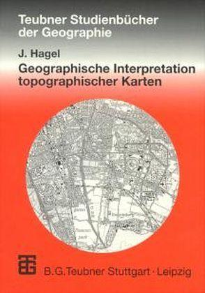 Geographische Interpretation topographischer Karten von Hagel,  Jürgen