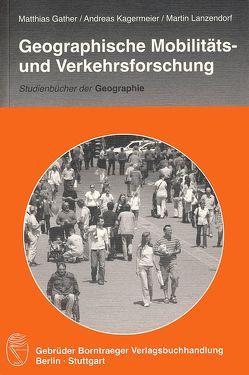 Geographische Mobilitäts- und Verkehrsforschung von Gather,  Matthias, Kagermeier,  Andreas, Lanzendorf,  Martin