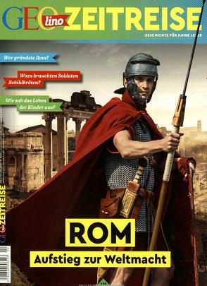 GEOlino Zeitreise 04/2017 – Rom, Aufstieg einer Weltmacht von Verg,  Martin