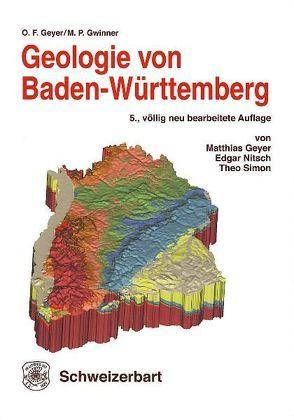 Geologie von Baden-Württemberg von Geyer,  Matthias, Geyer,  Otto F, Gwinner,  Manfred P, Nitsch,  Edgar, Simon,  Theo