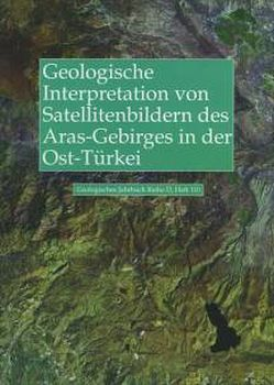 Geologische Interpretation von LANDSAT-Thematic-Mapper-Satelliten-bildern des Aras-Gebirges in der Ost-Türkei von Bannert,  Dietrich, Ruder,  JÜrgen, Yildiz,  Bari