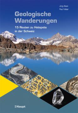 Geologische Wanderungen von Alean,  Jürg, Felber,  Paul