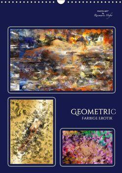 GEOMETRIC – Farbige Erotik (Wandkalender 2019 DIN A3 hoch) von Hofer,  Rosemarie