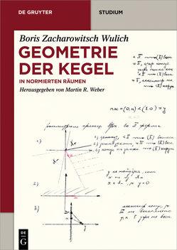 Geometrie der Kegel von Weber,  Martin R., Wulich,  Boris Zacharowitsch