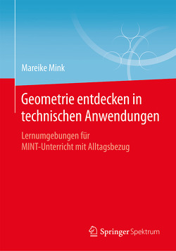 Geometrie entdecken in technischen Anwendungen von Mink,  Mareike