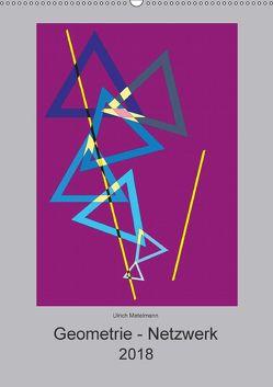 Geometrie – Netzwerk (Wandkalender 2018 DIN A2 hoch) von Metelmann,  Ulrich