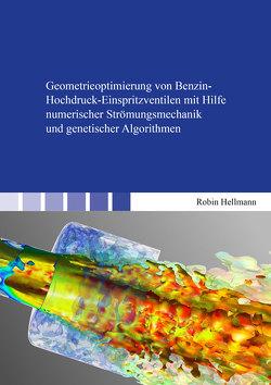 Geometrieoptimierung von Benzin-Hochdruck-Einspritzventilen mit Hilfe numerischer Strömungsmechanik und genetischer Algorithmen von Hellmann,  Robin