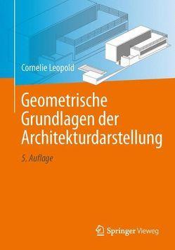 Geometrische Grundlagen der Architekturdarstellung von Leopold,  Cornelie